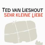 Ted van Lieshout: Sehr kleine Liebe